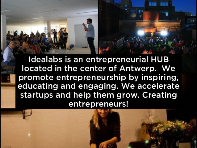 Idealabs is an entrepreneurial HUB located in the center of Antwerp. Wepromote entrepreneurship by inspiring,educating and...