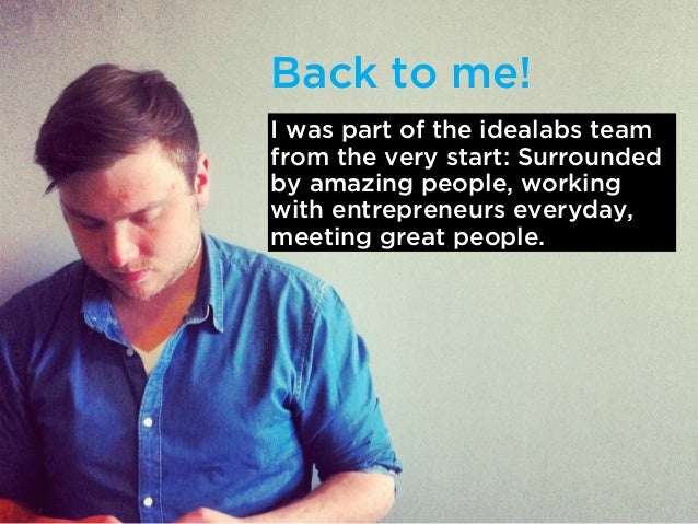 Back to me!I was part of the idealabs teamfrom the very start: Surroundedby amazing people, workingwith entrepreneurs ever...