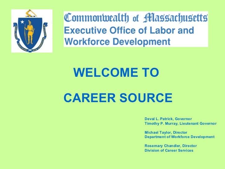 Deval L. Patrick, Governor Timothy P. Murray, Lieutenant Governor Michael Taylor, Director Department of Workforce Develop...