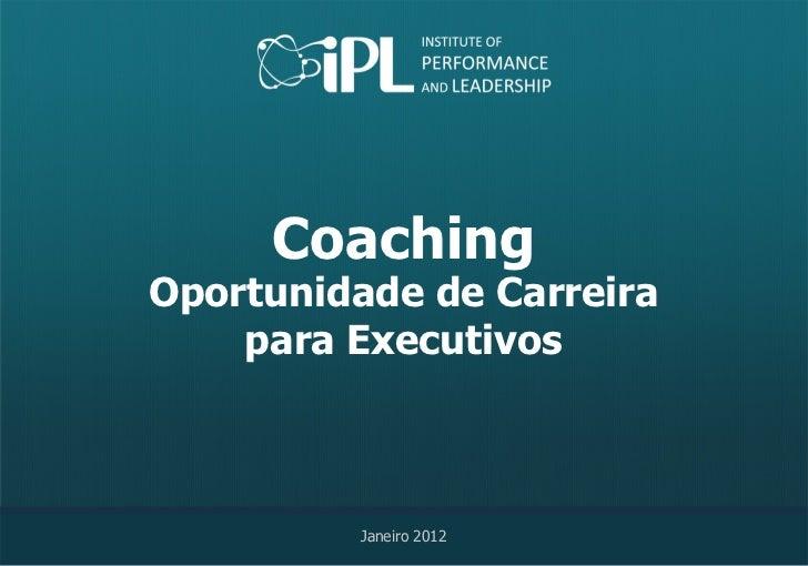 CoachingOportunidade de Carreira    para Executivos         Janeiro 2012