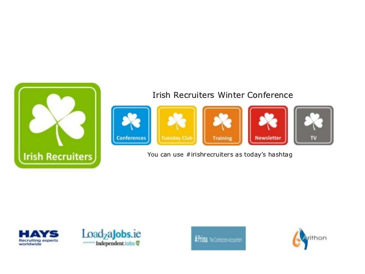Irish Recruiters Winter ConferenceYou can use #irishrecruiters as today's hashtag
