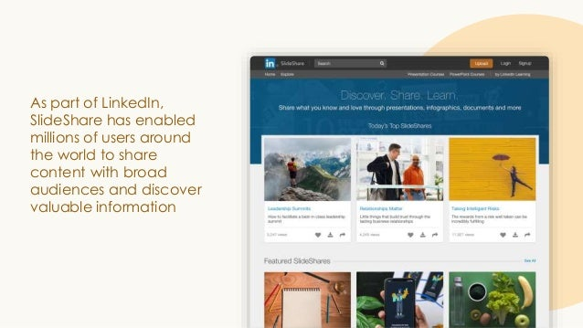 As part of LinkedIn, SlideShare has enabled millions of users around the world to share content with broad audiences and d...