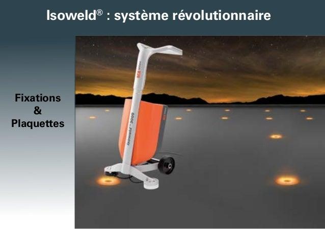 Isoweld® : système révolutionnaire Fixations & Plaquettes