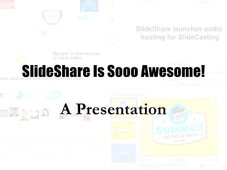 A Presentation SlideShare Is Sooo Awesome!
