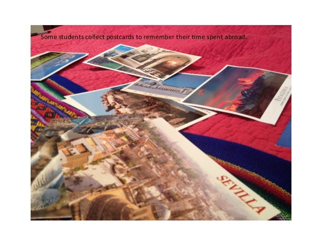 Some students collect postcards to remember their 3me spent abroad.