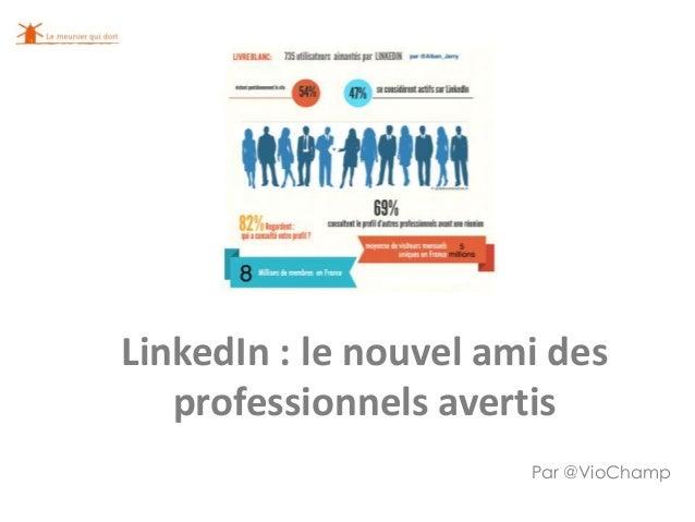 LinkedIn : le nouvel ami des professionnels avertis Par @VioChamp