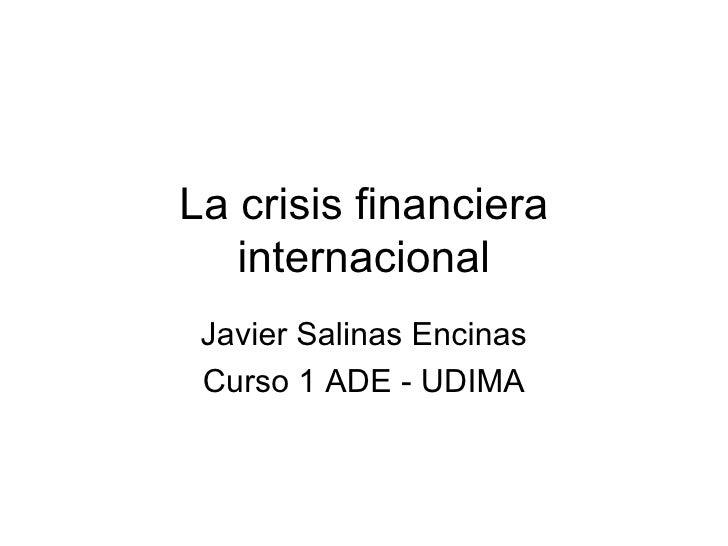 La crisis financiera internacional Javier Salinas Encinas Curso 1 ADE - UDIMA