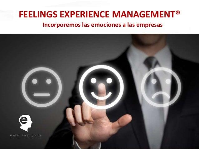 FEELINGS EXPERIENCE MANAGEMENT®    Incorporemos las emociones a las empresas