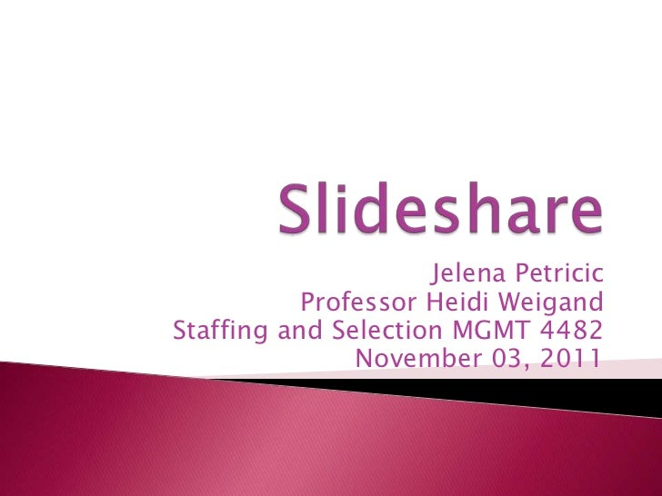Jelena Petricic           Professor Heidi WeigandStaffing and Selection MGMT 4482               November 03, 2011