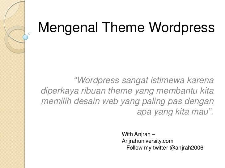"""Mengenal Theme Wordpress        """"Wordpress sangat istimewa karenadiperkaya ribuan theme yang membantu kitamemilih desain w..."""