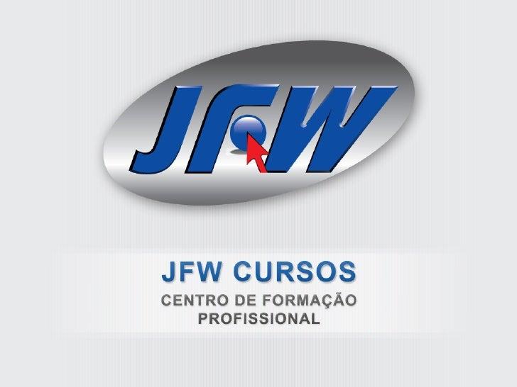 JFW – Centro de Capacitação Profissional  Iniciou suas atividades há 16 anos em 1993. A primeira unidade JFW inaugurada si...