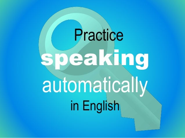 Practice speaking automatically in English