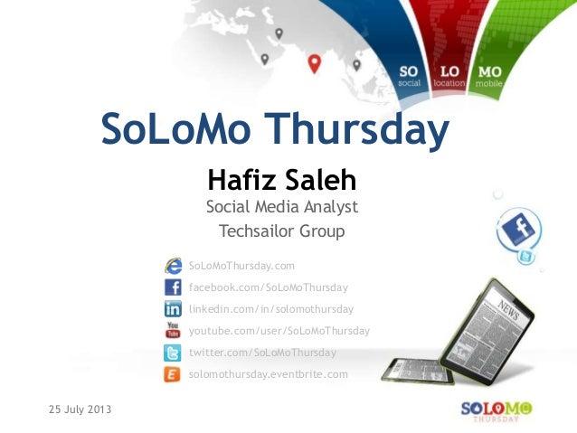 25 July 2013 SoLoMoThursday.com facebook.com/SoLoMoThursday linkedin.com/in/solomothursday youtube.com/user/SoLoMoThursday...