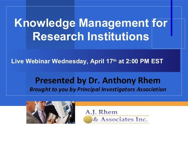 Knowledge Management for  Research InstitutionsLive Webinar Wednesday, April 17th at 2:00 PM EST       Presented by Dr. An...