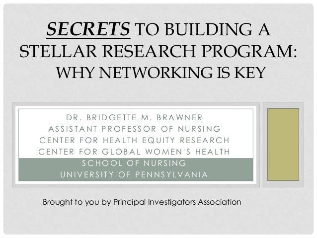 SECRETS TO BUILDING ASTELLAR RESEARCH PROGRAM:     WHY NETWORKING IS KEY     DR. BRIDGETTE M. BRAWNER  ASSISTANT PROFESSOR...
