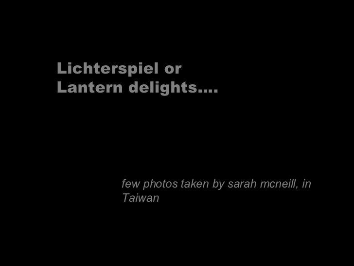 Lichterspiel or Lantern delights….            few photos taken by sarah mcneill, in        Taiwan