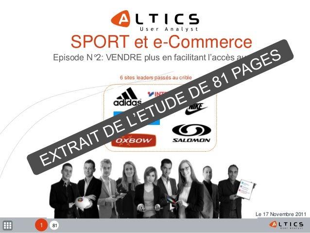 81 6 sites leaders passés au crible SPORT et e-Commerce Episode N°2: VENDRE plus en facilitant l'accès aux produits 1 Le 1...