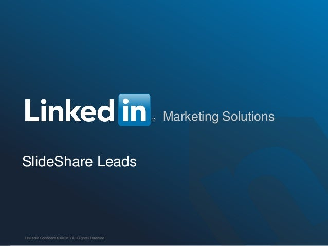 ORGANIZATION NAME Marketing Solutions SlideShare Leads LinkedIn Confidential ©2013 All Rights Reserved