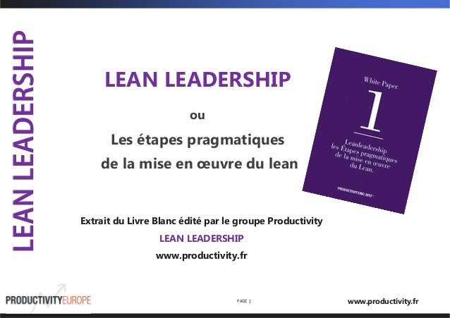 LEAN LEADERSHIP  Les étapes pragmatiques  de la mise en oeuvre du lean  PAGE 1  LEAN LEADERSHIP  www.productivity.fr  ou  ...