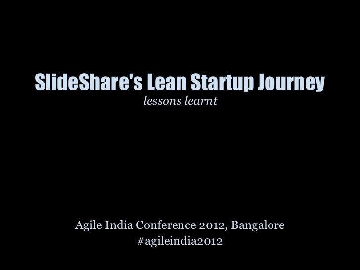 SlideShares Lean Startup Journey                lessons learnt    Agile India Conference 2012, Bangalore                #a...