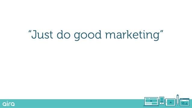 """Just do good marketing"""