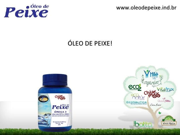 www.oleodepeixe.ind.brÓLEO DE PEIXE!