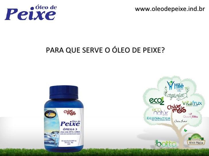 www.oleodepeixe.ind.brPARA QUE SERVE O ÓLEO DE PEIXE?