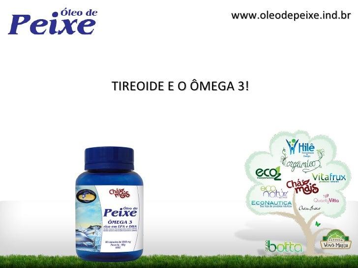 www.oleodepeixe.ind.brTIREOIDE E O ÔMEGA 3!