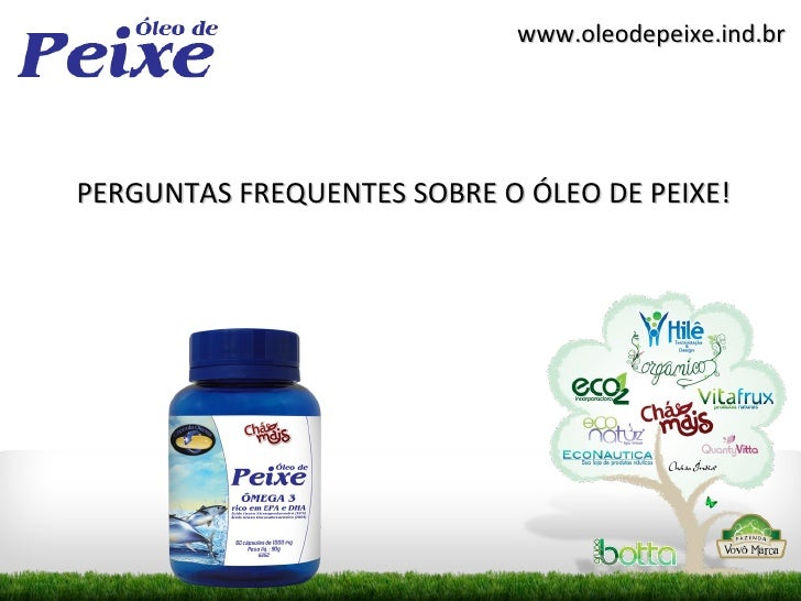 www.oleodepeixe.ind.brPERGUNTAS FREQUENTES SOBRE O ÓLEO DE PEIXE!