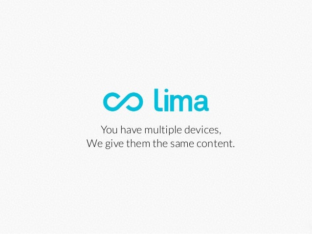 You have multiple devices, We give them the same content.