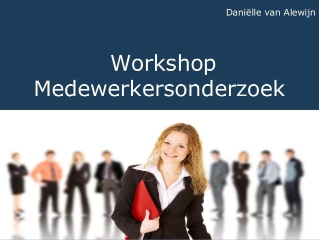 Workshop Medewerkersonderzoek Daniëlle van Alewijn