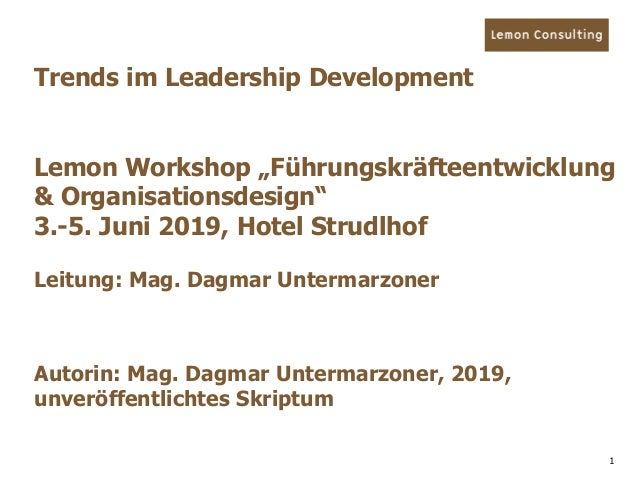 "1 Trends im Leadership Development Lemon Workshop ""Führungskräfteentwicklung & Organisationsdesign"" 3.-5. Juni 2019, Hotel..."