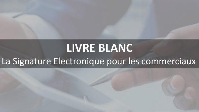 LIVRE BLANC  La Signature Electronique pour les commerciaux