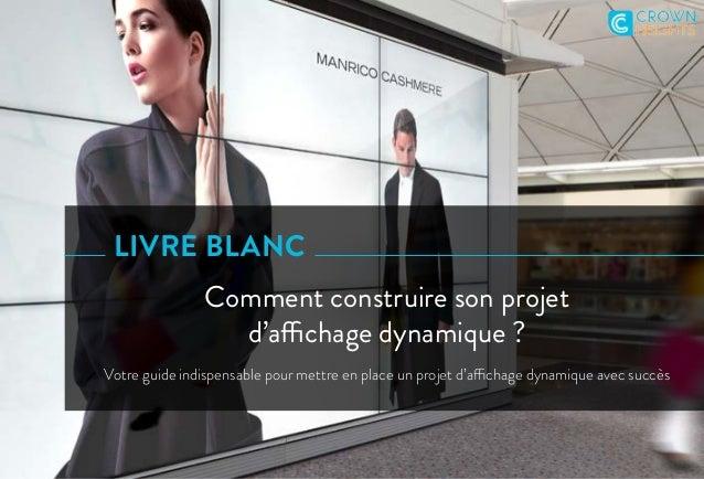 LIVRE BLANC Comment construire son projet d'affichage dynamique ? Votre guide indispensable pour mettre en place un projet...