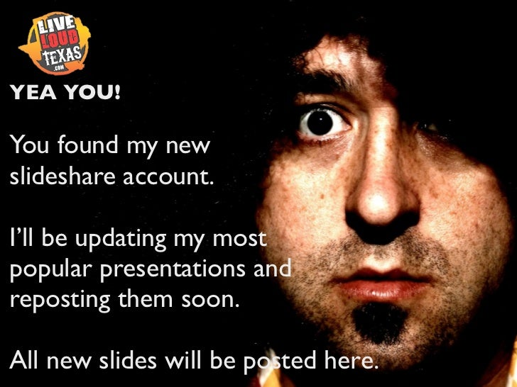 YEA YOU!You found my newslideshare account.I'll be updating my mostpopular presentations andreposting them soon.All new sl...