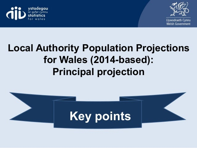 Local Authority Population Projections for Wales (2014-based): Principal projection Key points
