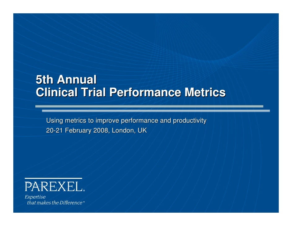 5th Annual Clinical Trial Performance Metrics   Using metrics to improve performance and productivity  20-21 February 2008...