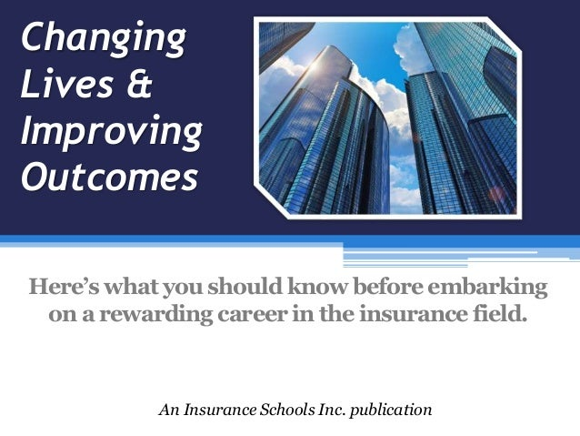 Changing Lives & Improving Outcomes An Insurance Schools Inc. publication Here's what you should know before embarking on ...
