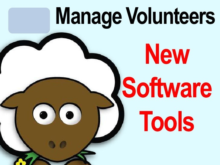 Manage Volunteers<br />New <br />Software Tools<br />