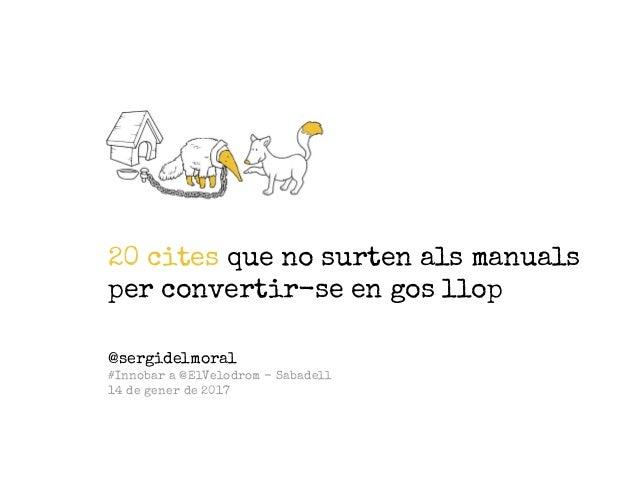 20 cites que no surten als manuals per convertir-se en gos llop @sergidelmoral #Innobar a @ElVelodrom - Sabadell 14 de gen...