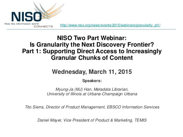NISO Two Part Webinar: Is Granularity the Next Discovery Frontier? Part 1: Supporting Direct Access to Increasingly Granul...