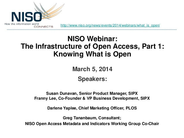 http://www.niso.org/news/events/2014/webinars/what_is_open/  NISO Webinar: The Infrastructure of Open Access, Part 1: Know...