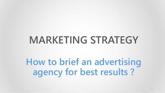 MARKETING STRATEGY How to brief an advertising agency for best results ? 1