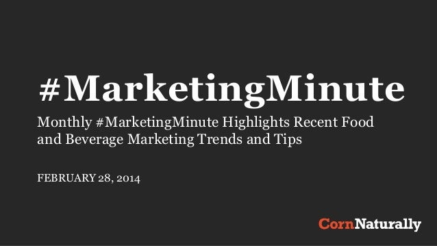 #MarketingMinute Monthly #MarketingMinute Highlights Recent Food and Beverage Marketing Trends and Tips FEBRUARY 28, 2014