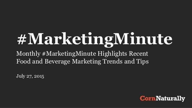 #MarketingMinute Monthly #MarketingMinute Highlights Recent Food and Beverage Marketing Trends and Tips July 27, 2015