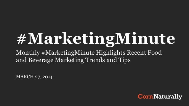 #MarketingMinute Monthly #MarketingMinute Highlights Recent Food and Beverage Marketing Trends and Tips MARCH 27, 2014