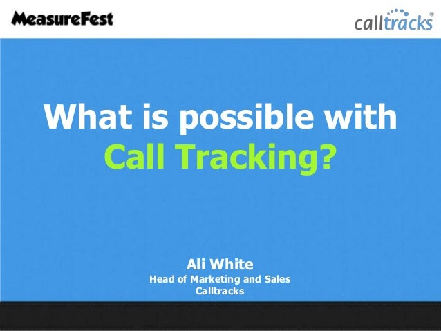 What is possible with Call Tracking? Ali White  Head of Marketing and Sales Calltracks