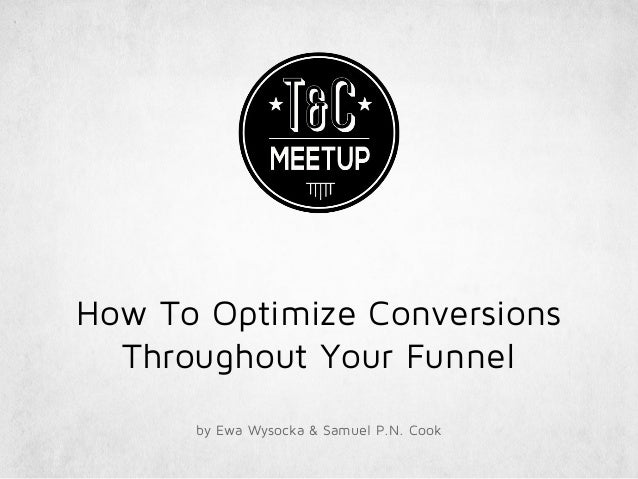 How To Optimize Conversions Throughout Your Funnel by Ewa Wysocka & Samuel P.N. Cook