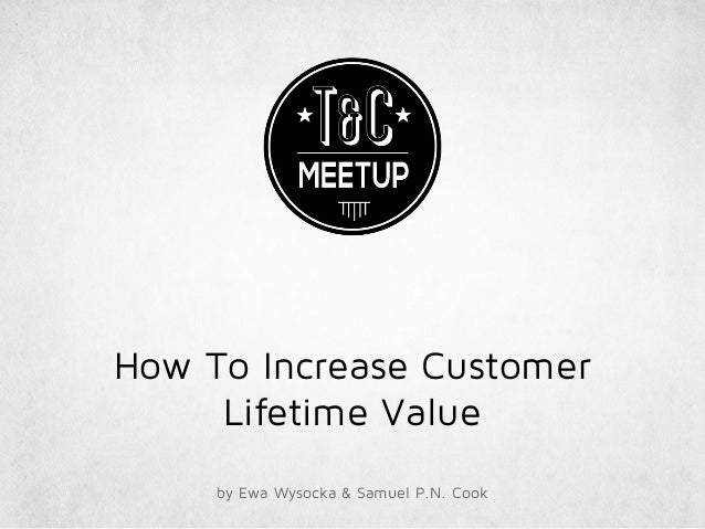 How To Increase Customer Lifetime Value by Ewa Wysocka & Samuel P.N. Cook