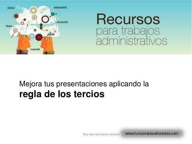 Mejora tus presentaciones aplicando laregla de los tercios                  Para más información consulta:   www.funcionar...